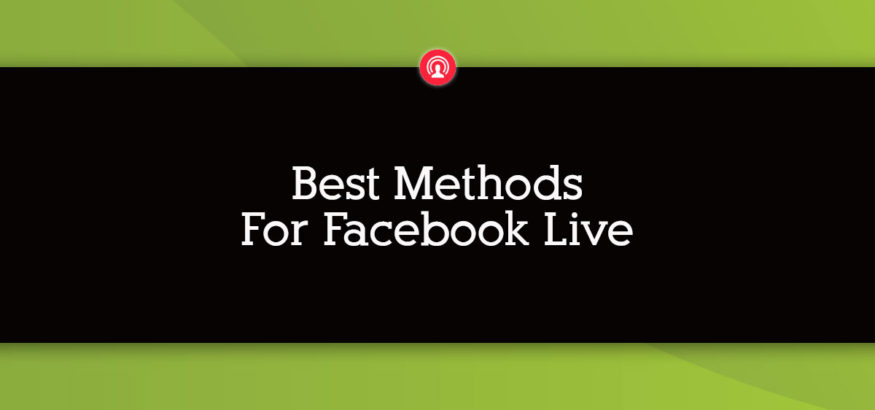 Best Methods for Facebook Live